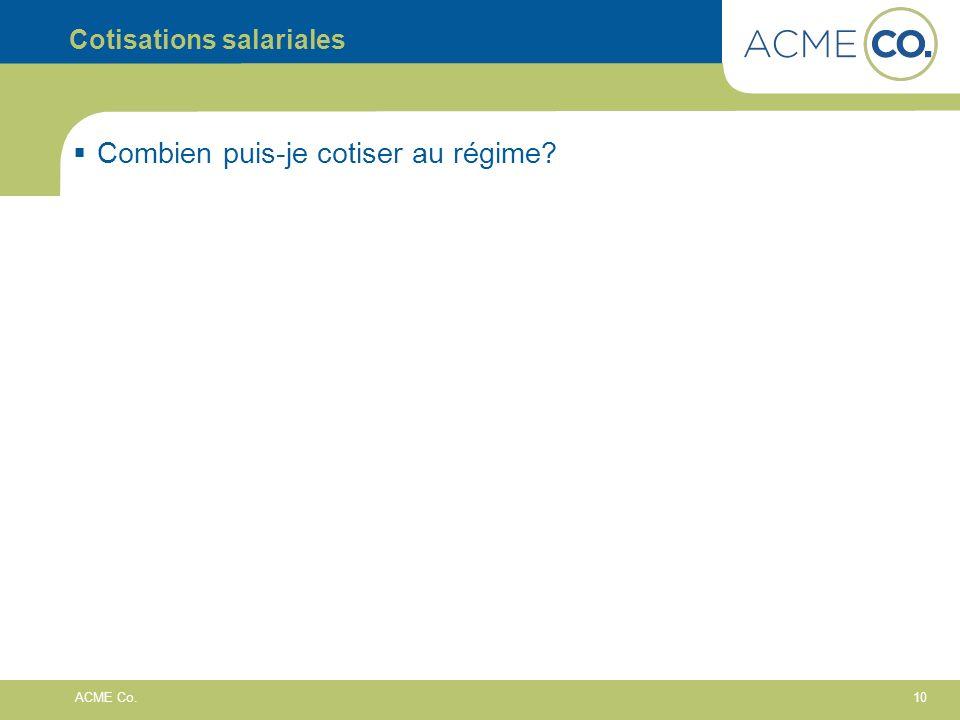 10 ACME Co. Cotisations salariales Combien puis-je cotiser au régime?