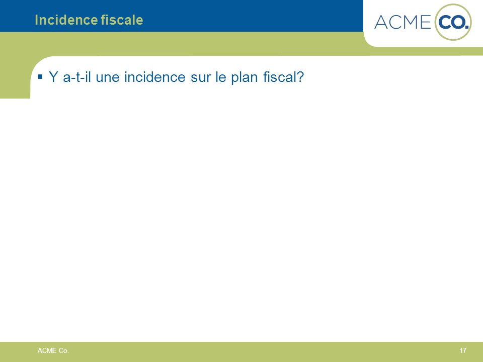 17 ACME Co. Incidence fiscale Y a-t-il une incidence sur le plan fiscal?