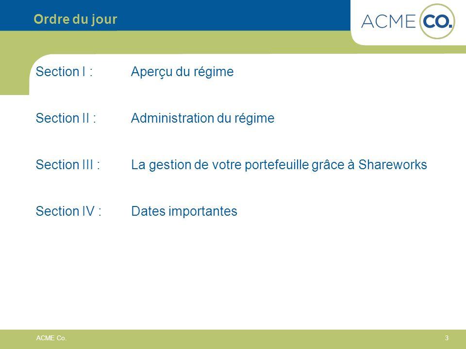3 ACME Co. Ordre du jour Section I :Aperçu du régime Section II : Administration du régime Section III :La gestion de votre portefeuille grâce à Share