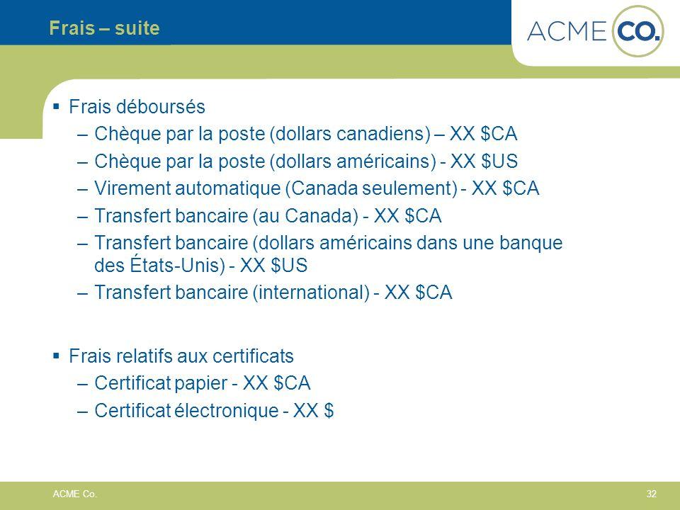 32 ACME Co. Frais – suite Frais déboursés –Chèque par la poste (dollars canadiens) – XX $CA –Chèque par la poste (dollars américains) - XX $US –Vireme