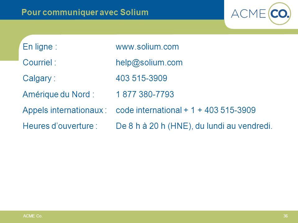 36 ACME Co. Pour communiquer avec Solium En ligne : www.solium.com Courriel : help@solium.com Calgary : 403 515-3909 Amérique du Nord : 1 877 380-7793