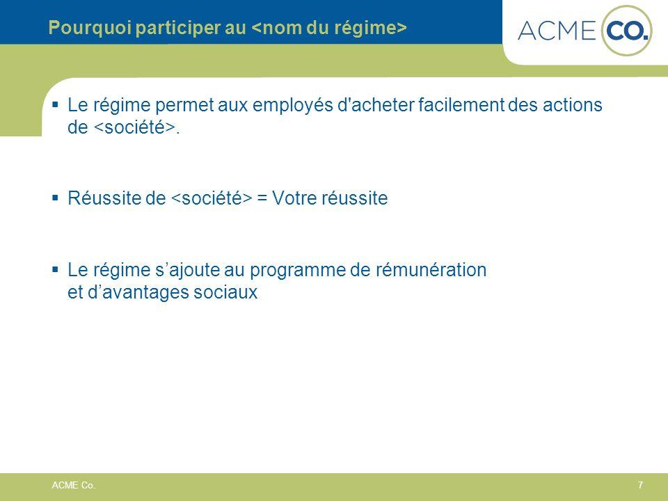 7 ACME Co. Pourquoi participer au Le régime permet aux employés d'acheter facilement des actions de. Réussite de = Votre réussite Le régime sajoute au