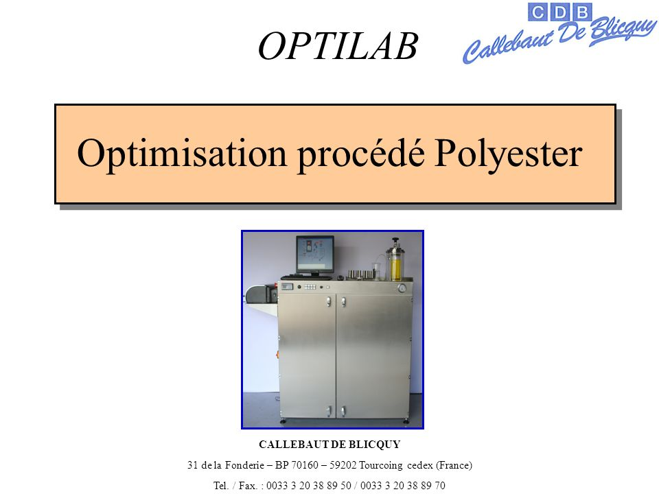 Optimisation procédé Polyester OPTILAB CALLEBAUT DE BLICQUY 31 de la Fonderie – BP – Tourcoing cedex (France) Tel.
