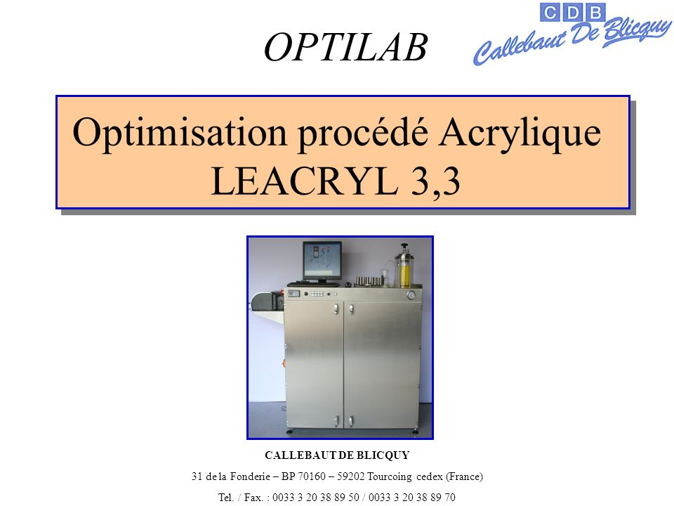 Optimisation procédé Acrylique LEACRYL 3,3 OPTILAB CALLEBAUT DE BLICQUY 31 de la Fonderie – BP – Tourcoing cedex (France) Tel.