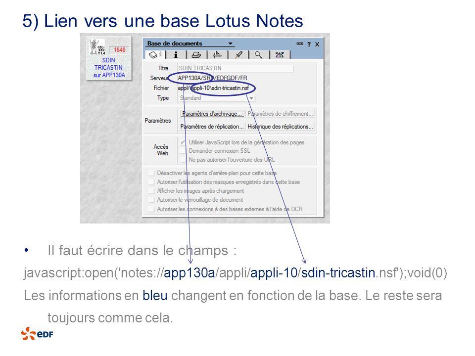 5) Lien vers une base Lotus Notes Il faut écrire dans le champs : javascript:open('notes://app130a/appli/appli-10/sdin-tricastin.nsf');void(0) Les inf