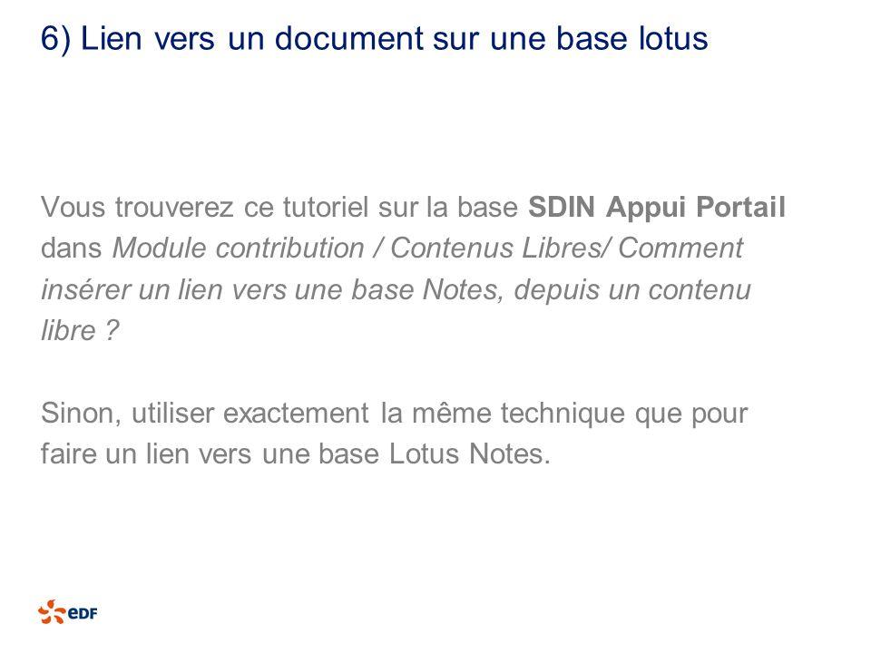 6) Lien vers un document sur une base lotus Vous trouverez ce tutoriel sur la base SDIN Appui Portail dans Module contribution / Contenus Libres/ Comm