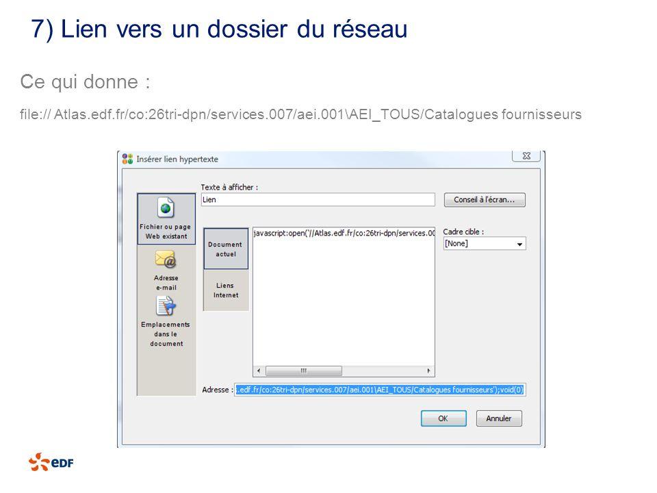 7) Lien vers un dossier du réseau Ce qui donne : file:// Atlas.edf.fr/co:26tri-dpn/services.007/aei.001\AEI_TOUS/Catalogues fournisseurs