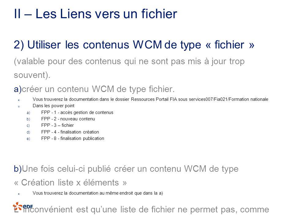 II – Les Liens vers un fichier (valable pour des contenus qui ne sont pas mis à jour trop souvent). a)créer un contenu WCM de type fichier. a) Vous tr