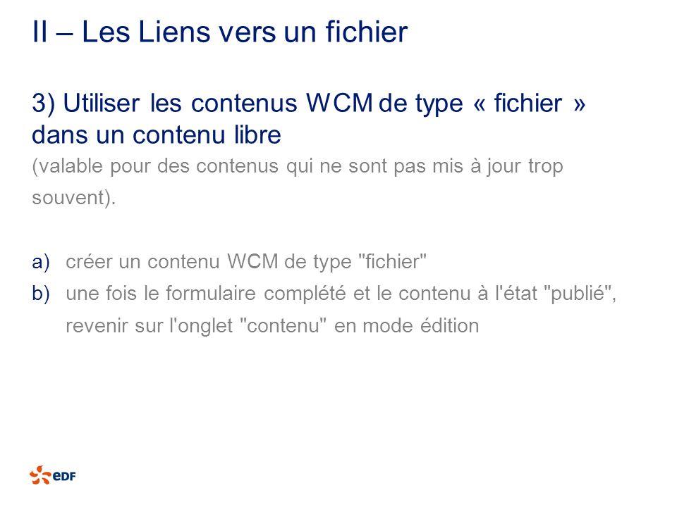 II – Les Liens vers un fichier (valable pour des contenus qui ne sont pas mis à jour trop souvent). a)créer un contenu WCM de type