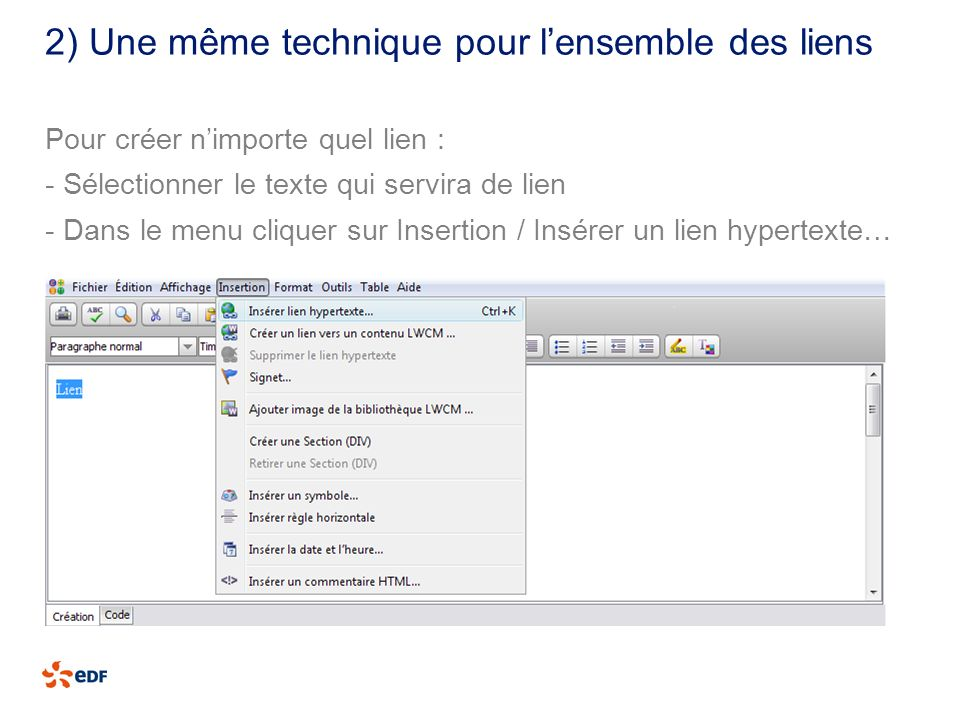 2) Une même technique pour lensemble des liens Pour créer nimporte quel lien : - Sélectionner le texte qui servira de lien - Dans le menu cliquer sur