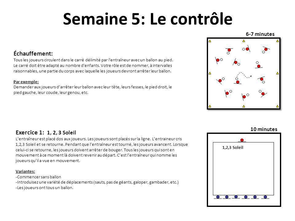 Semaine 5: Le contrôle Échauffement: Tous les joueurs circulent dans le carré délimité par l'entraîneur avec un ballon au pied. Le carré doit être ada