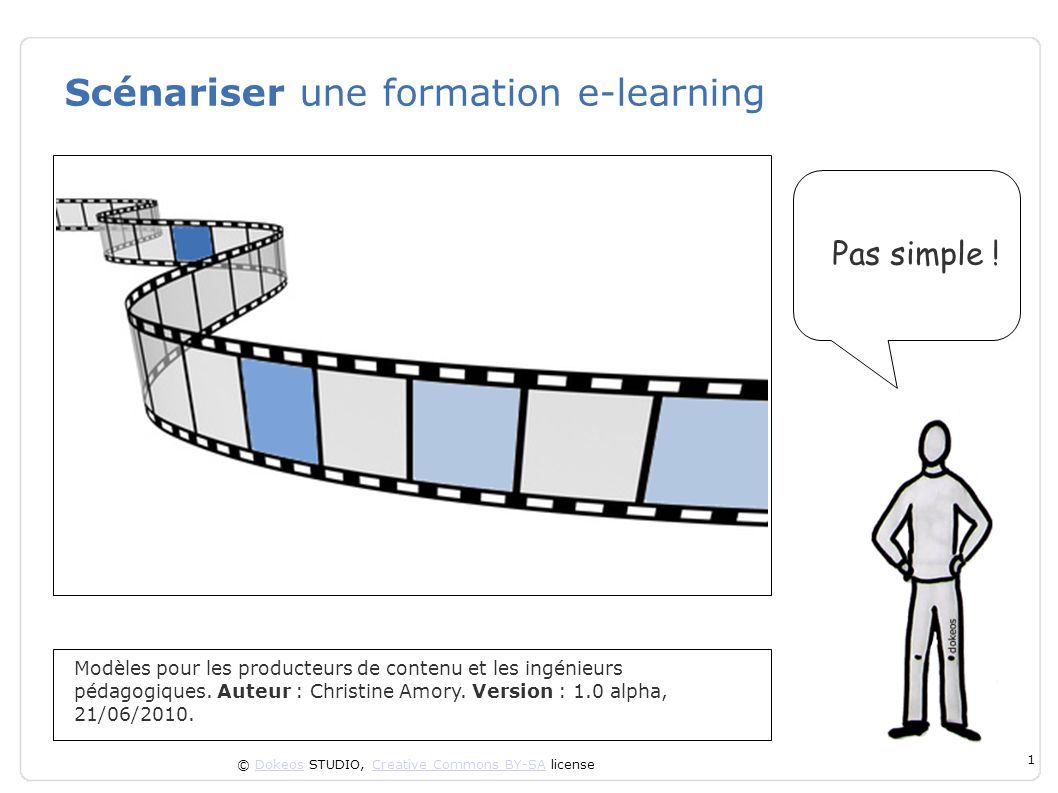 © Dokeos STUDIO, Creative Commons BY-SA licenseDokeosCreative Commons BY-SA 1 Scénariser une formation e-learning Modèles pour les producteurs de cont