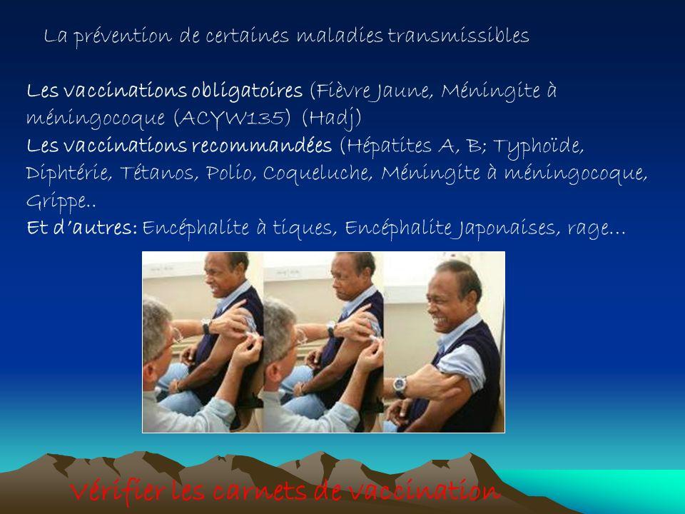 La prévention de certaines maladies transmissibles Les vaccinations obligatoires (Fièvre Jaune, Méningite à méningocoque (ACYW135) (Hadj) Les vaccinat