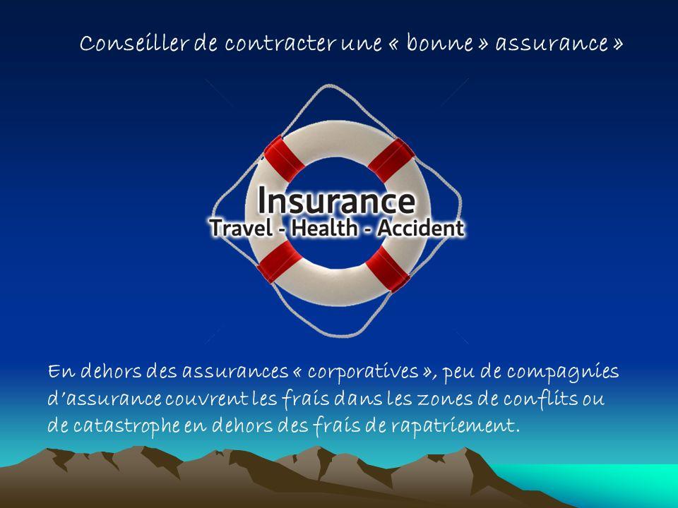 Conseiller de contracter une « bonne » assurance » En dehors des assurances « corporatives », peu de compagnies dassurance couvrent les frais dans les