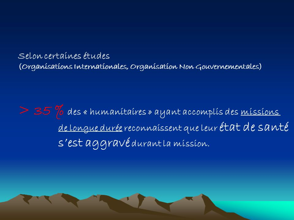 Selon certaines études (Organisations Internationales, Organisation Non Gouvernementales) > 35 % des « humanitaires » ayant accomplis des missions de
