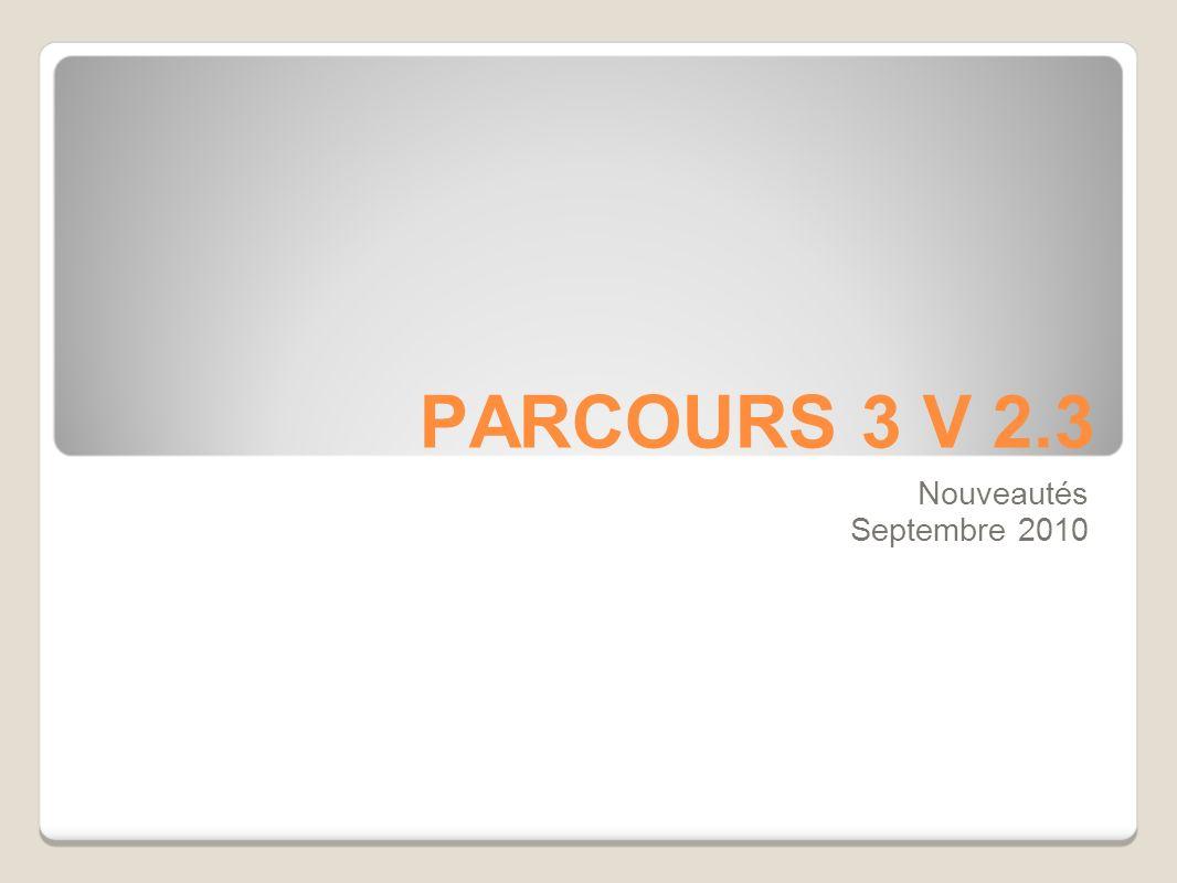 PARCOURS 3 V 2.3 Nouveautés Septembre 2010