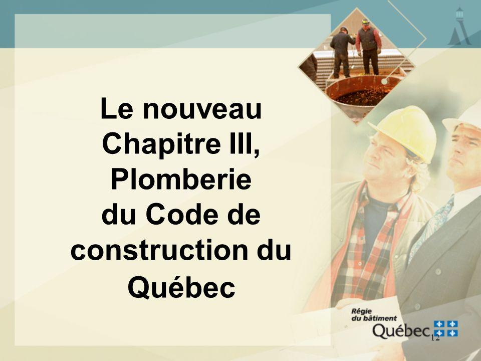 11 LE CHAPITRE III, PLOMBERIE DU CODE DE CONSTRUCTION DU QUÉBEC À son adoption le 1 er octobre 2002, il était composé du Code national de la plomberie