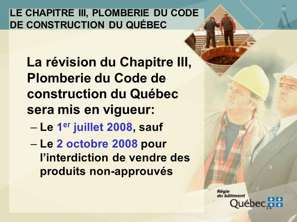 13 LE CHAPITRE III, PLOMBERIE DU CODE DE CONSTRUCTION DU QUÉBEC La révision du Chapitre III, Plomberie du Code de construction du Québec a été adopté