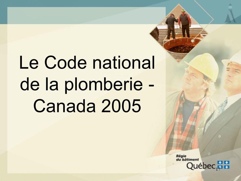 16 LE CHAPITRE III, PLOMBERIE DU CODE DE CONSTRUCTION DU QUÉBEC Pour la première fois, il y aura un Chapitre III, Plomberie 2008 édité par le CNRC, in