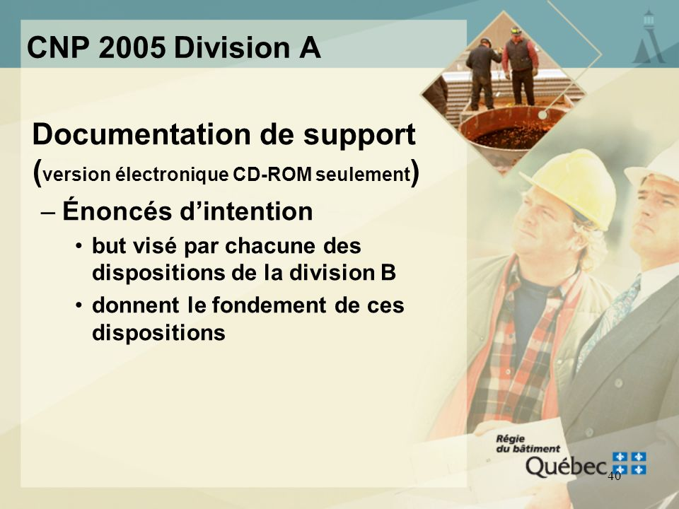 39 CNP 2005 Division A Documentation de support ( version électronique CD-ROM seulement ) –Énoncés dapplication champ dapplication de chacune des disp