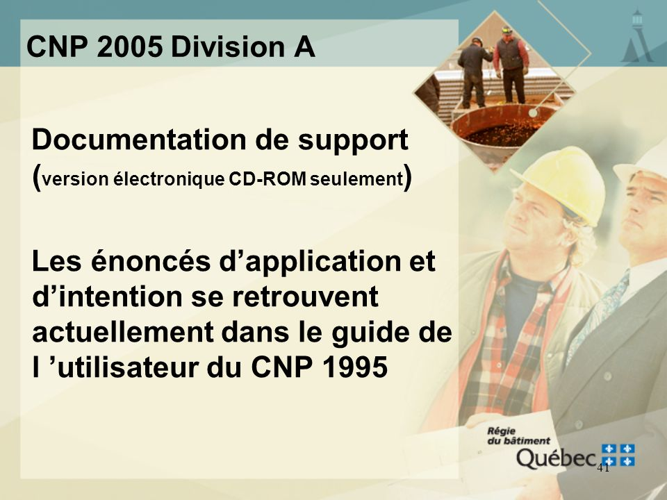 40 CNP 2005 Division A Documentation de support ( version électronique CD-ROM seulement ) –Énoncés dintention but visé par chacune des dispositions de