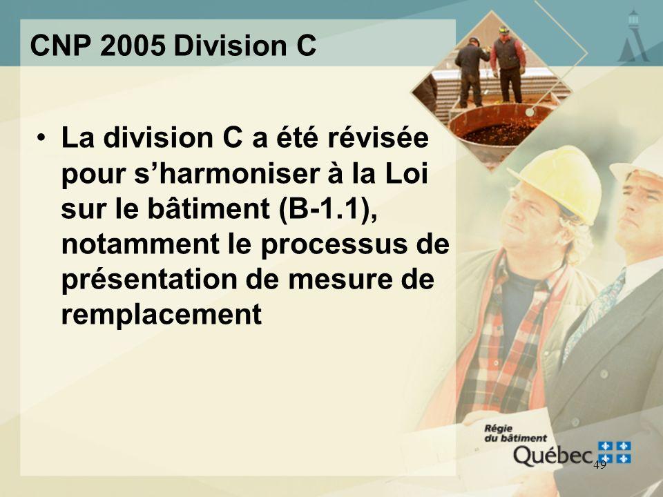 48 CNP 2005 Division C La Division C contient les dispositions administratives que lon retrouvait auparavant surtout à la partie 1 du Code national de