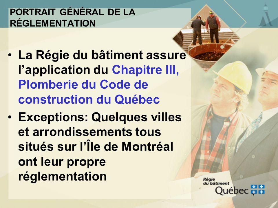 4 PORTRAIT GÉNÉRAL DE LA RÉGLEMENTATION La réglementation administrée par la Régie du bâtiment du Québec touchant les nouvelles installations de plomb