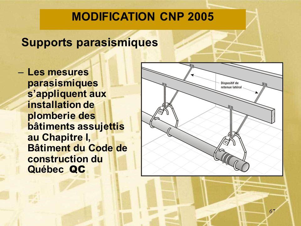 66 NOUVELLES MODIFICATIONS Ajout de nouvelles normes de références QC –Tuyaux en acier inoxydable –Avaloirs de toit –Avaloirs de sol –Séparateurs de g