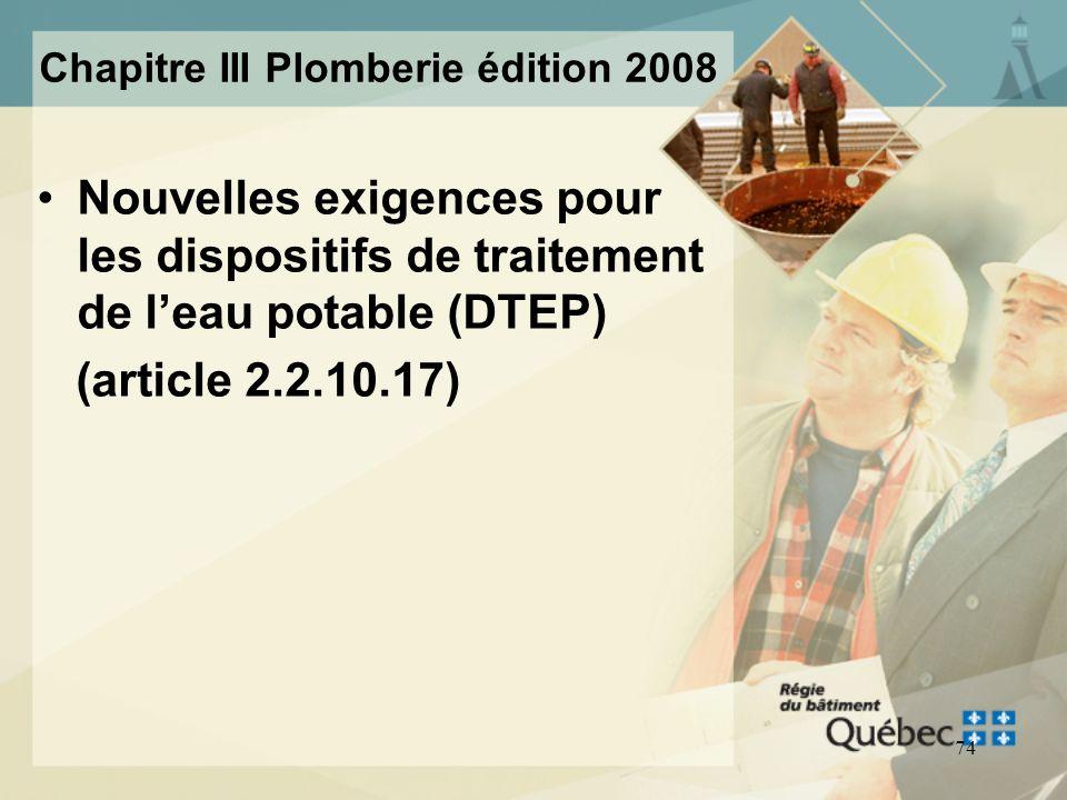 73 MODIFICATION CNP 2005 Toilettes à macération –Les toilettes à macération sont permises selon certaines restrictions