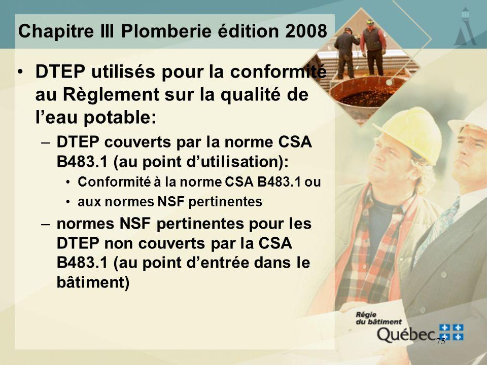 74 Chapitre III Plomberie édition 2008 Nouvelles exigences pour les dispositifs de traitement de leau potable (DTEP) (article 2.2.10.17)