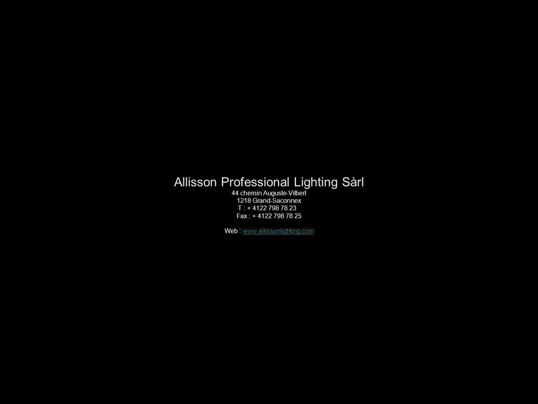 Allisson Professional Lighting Sàrl 44 chemin Auguste-Vilbert 1218 Grand-Saconnex T : + 4122 798 78 23 Fax : + 4122 798 78 25 Web : www.allissonlighti