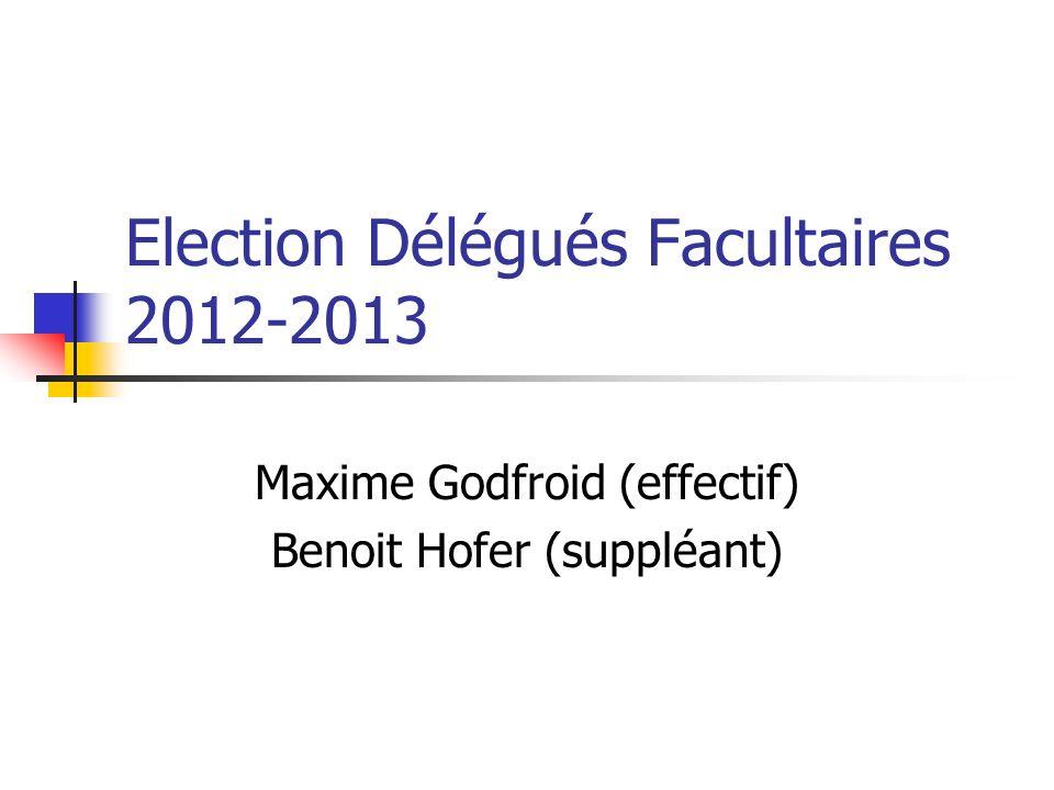 Election Délégués Facultaires 2012-2013 Maxime Godfroid (effectif) Benoit Hofer (suppléant)