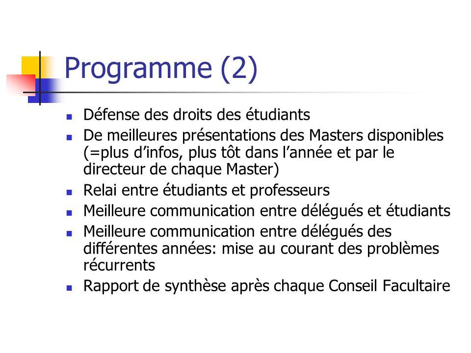 Programme (2) Défense des droits des étudiants De meilleures présentations des Masters disponibles (=plus dinfos, plus tôt dans lannée et par le direc