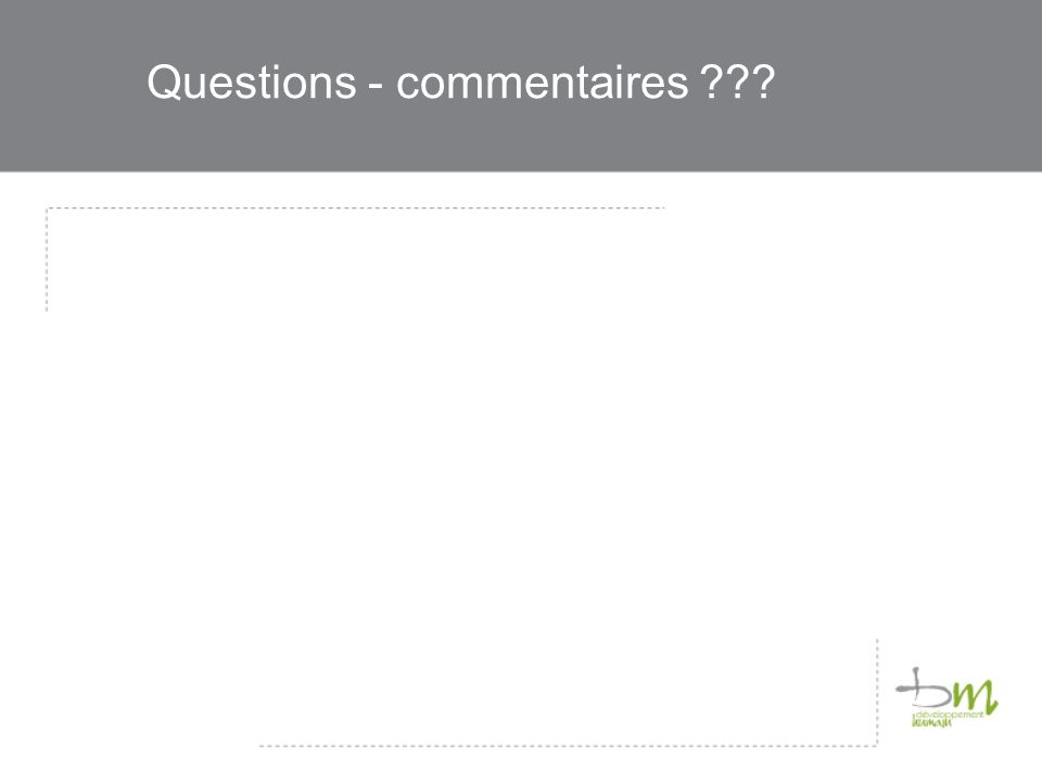 Questions - commentaires ???