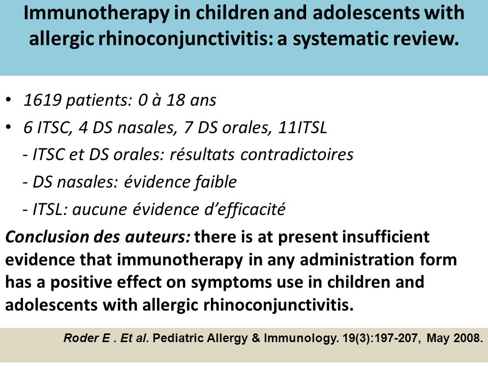 Immunotherapy in children and adolescents with allergic rhinoconjunctivitis: a systematic review. 1619 patients: 0 à 18 ans 6 ITSC, 4 DS nasales, 7 DS