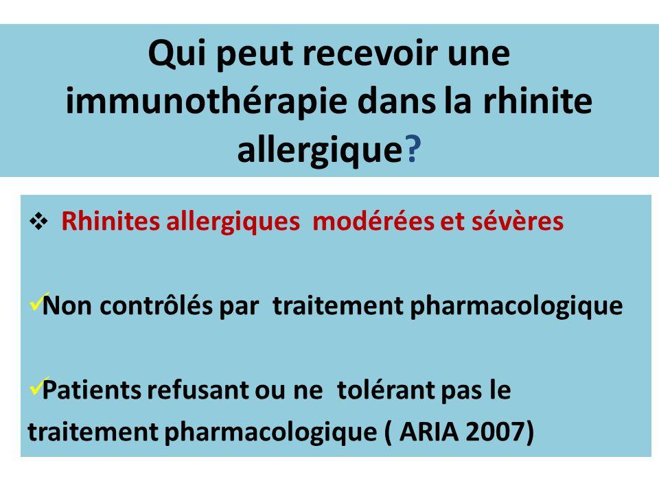 Qui peut recevoir une immunothérapie dans la rhinite allergique? Rhinites allergiques modérées et sévères Non contrôlés par traitement pharmacologique