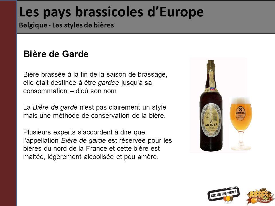 Les pays brassicoles dEurope Belgique - Les styles de bières Bière de Garde Bière brassée à la fin de la saison de brassage, elle était destinée à être gardée jusqu à sa consommation – doù son nom.