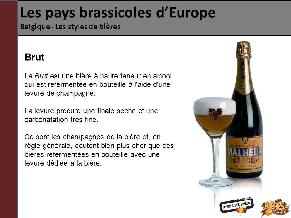 Les pays brassicoles dEurope Belgique - Les styles de bières Brut La Brut est une bière à haute teneur en alcool qui est refermentée en bouteille à l aide d une levure de champagne.