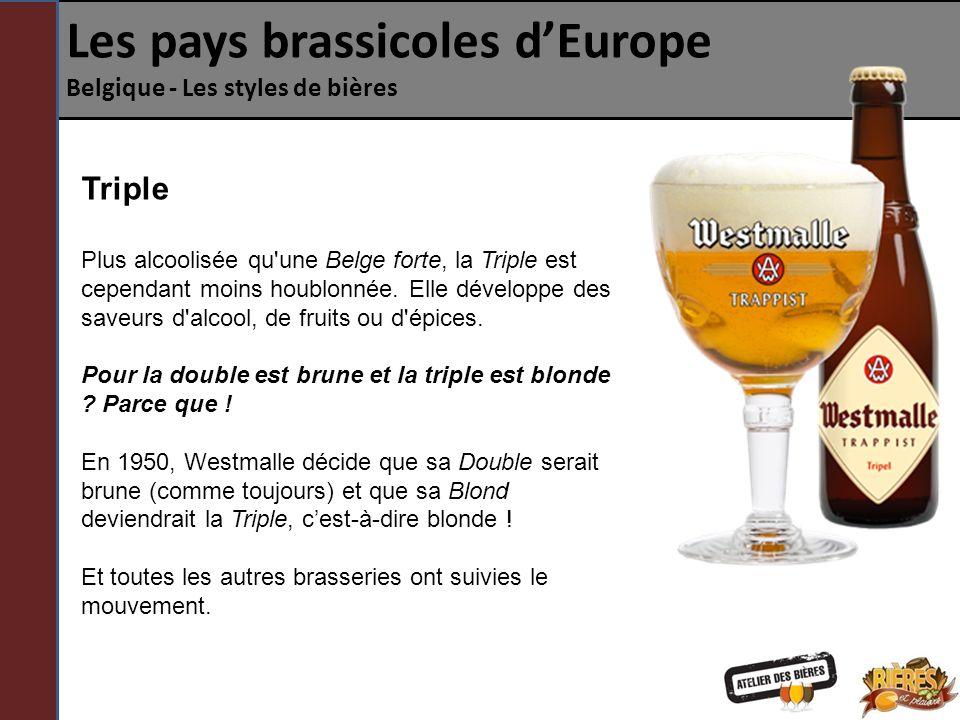 Les pays brassicoles dEurope Belgique - Les styles de bières Triple Plus alcoolisée qu une Belge forte, la Triple est cependant moins houblonnée.