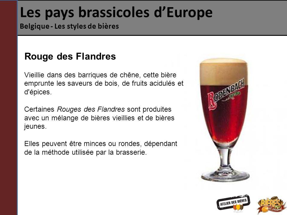 Les pays brassicoles dEurope Belgique - Les styles de bières Rouge des Flandres Vieillie dans des barriques de chêne, cette bière emprunte les saveurs de bois, de fruits acidulés et d épices.