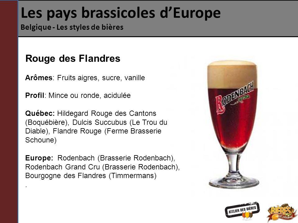 Les pays brassicoles dEurope Belgique - Les styles de bières Brune des Flandres Cousine de la Rouge des Flandres, la Brune des Flandres est également vieillie, mais dans des cuves de garde à lair libre ou non plutôt que dans du bois.