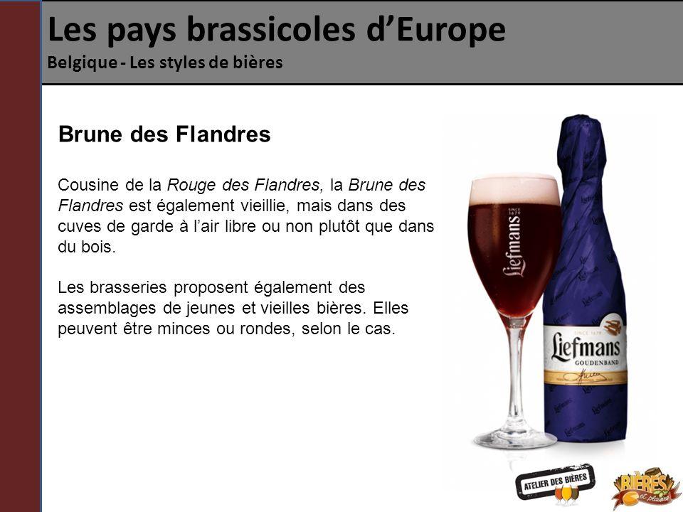 Les pays brassicoles dEurope Belgique - Les styles de bières Brune des Flandres Arômes: Fruits confits, épices, caramel Profil: Mince ou ronde, acidulée.