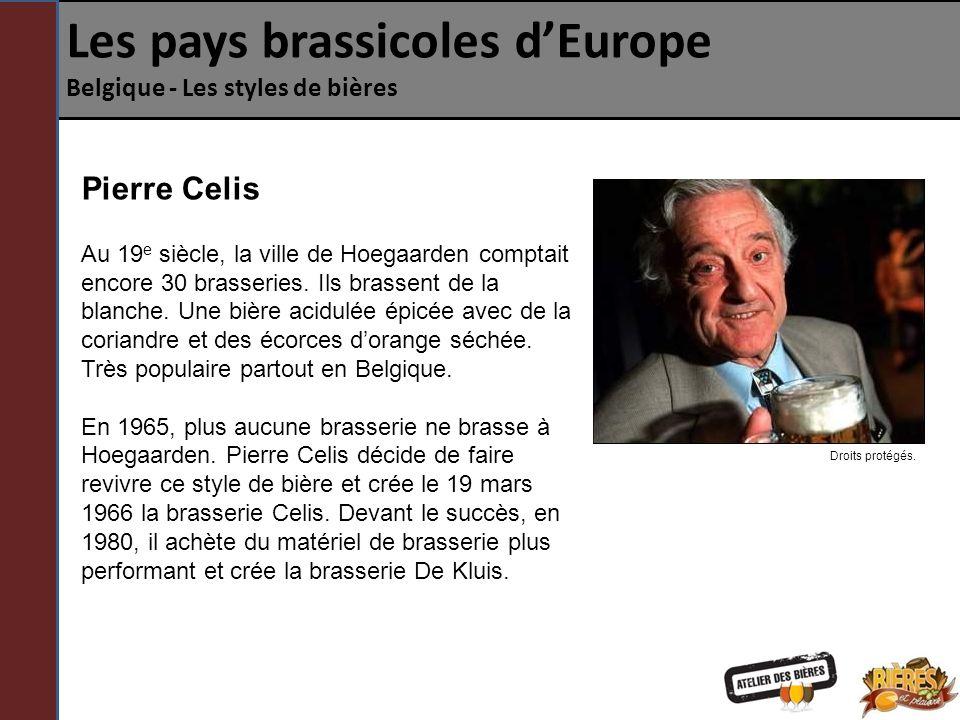 Les pays brassicoles dEurope Belgique - Les styles de bières Pierre Celis Au 19 e siècle, la ville de Hoegaarden comptait encore 30 brasseries.