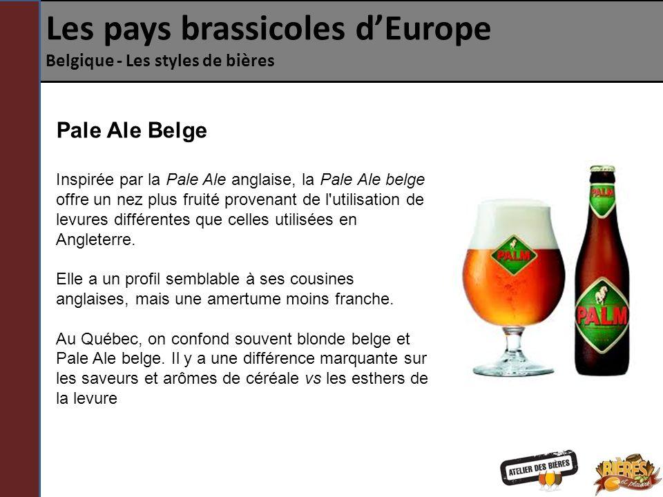 Les pays brassicoles dEurope Belgique - Les styles de bières Pale Ale Belge Arômes: Fruits, caramel Profil: Mince Québec: Hildegard Pale Ale Belge (Boquébière) Europe: Palm Spéciale (Brasserie Palm), De Koninck (brouwerij De Koninck)