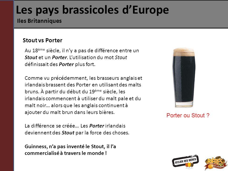 Les pays brassicoles dEurope Iles Britanniques Stout vs Porter Au 18 ème siècle, il ny a pas de différence entre un Stout et un Porter. Lutilisation d