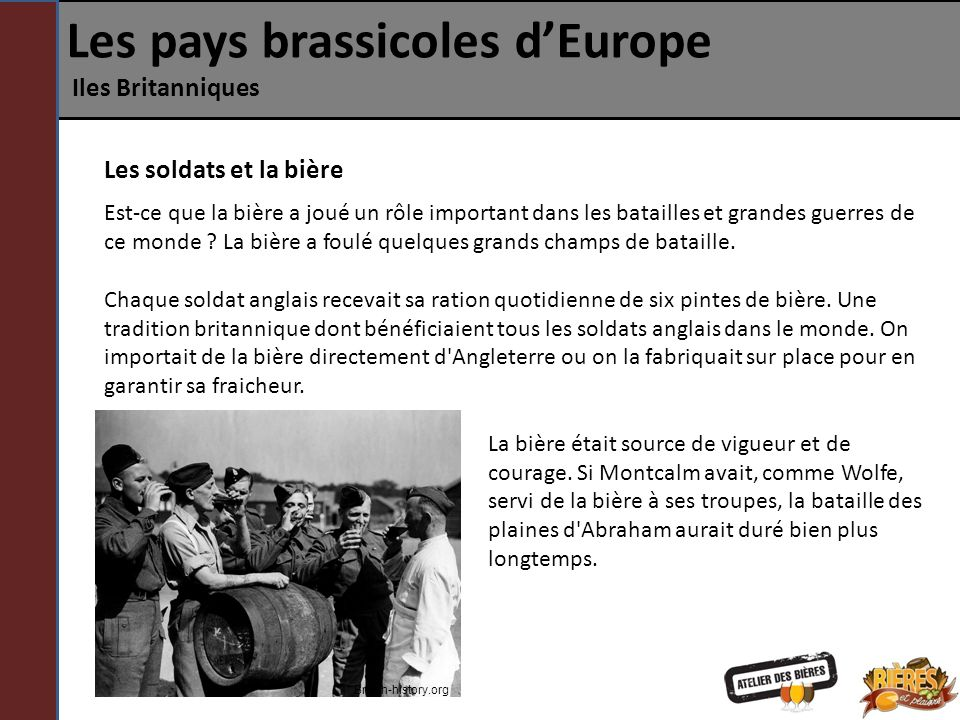 Les pays brassicoles dEurope Iles Britanniques Les soldats et la bière Est-ce que la bière a joué un rôle important dans les batailles et grandes guer