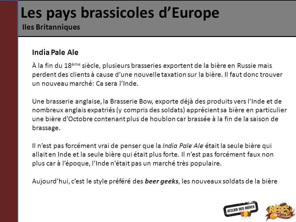 Les pays brassicoles dEurope Iles Britanniques India Pale Ale À la fin du 18 ème siècle, plusieurs brasseries exportent de la bière en Russie mais per