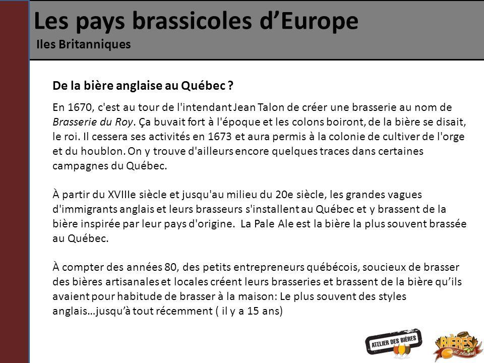 Les pays brassicoles dEurope Iles Britanniques De la bière anglaise au Québec ? En 1670, c'est au tour de l'intendant Jean Talon de créer une brasseri