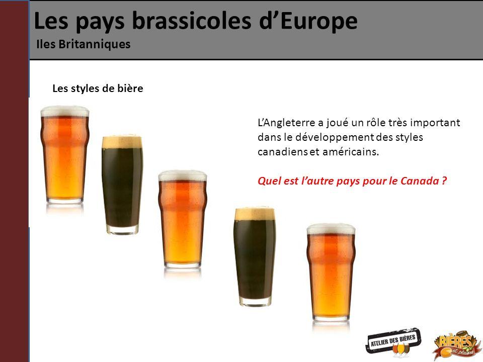 Les pays brassicoles dEurope Iles Britanniques Les styles de bière LAngleterre a joué un rôle très important dans le développement des styles canadien