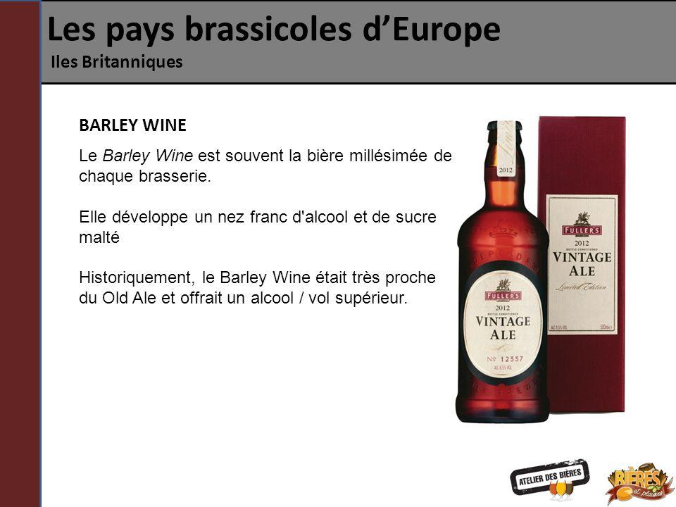 Les pays brassicoles dEurope Iles Britanniques Le Barley Wine est souvent la bière millésimée de chaque brasserie. Elle développe un nez franc d'alcoo